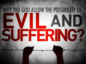why_did_god_allow_the_possibility_of_evil_and_suffering_t